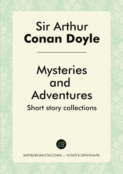 Doyle Arthur Conan Mysteries and Adventures. Short story collections