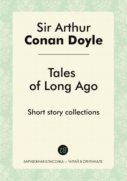 Doyle Arthur Conan Tales of Long Ago. Short story collections