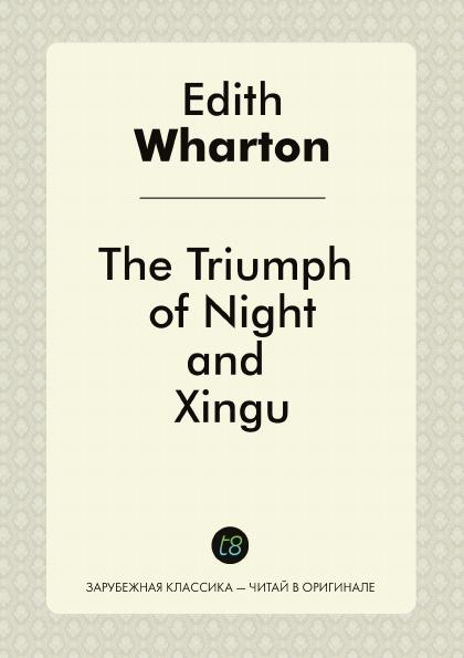 Edith Wharton The Triumph of Night, and Xingu