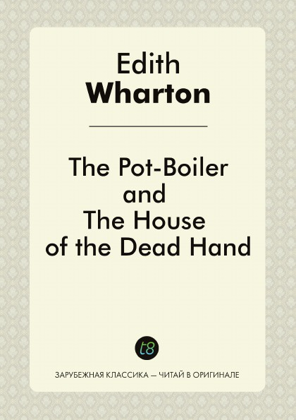 Edith Wharton The Pot-Boiler, and The House of the Dead Hand