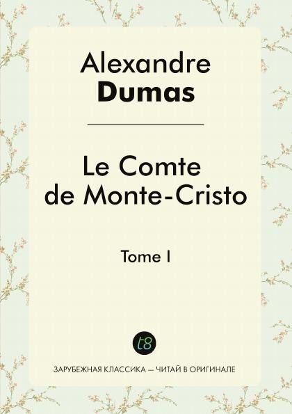 Alexandre Dumas Le Comte de Monte-Cristo. Tome I недорого