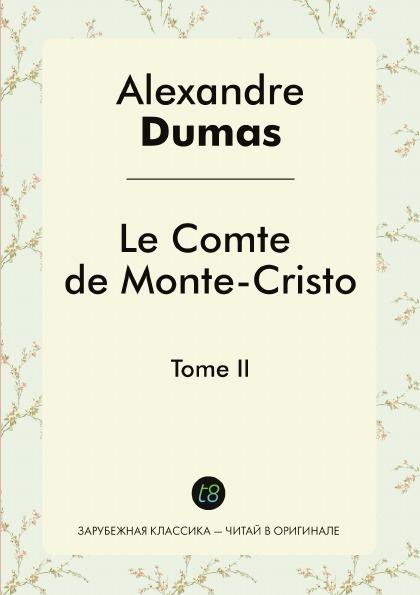 Alexandre Dumas Le Comte de Monte-Cristo. Tome II недорого