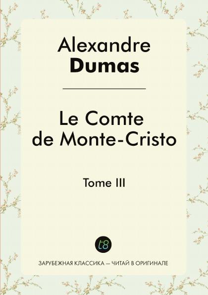 Alexandre Dumas Le Comte de Monte-Cristo. Tome III недорого