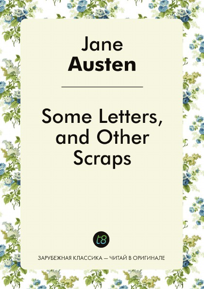 Jane Austen Some Letters, and Other Scraps