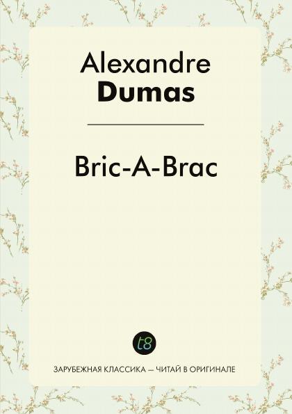 Alexandre Dumas Bric-A-Brac александр дюма bric à brac