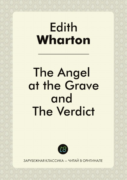 Edith Wharton The Angel at the Grave, and The Verdict