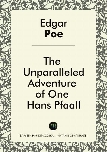 Edgar Allan Poe The Unparalleled Adventure of One Hans Pfaall эдгар аллан по необыкновенное приключение некоего ганса пфааля
