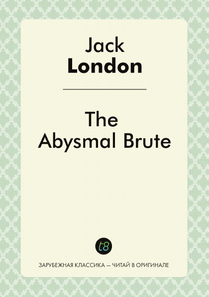 Jack London The Abysmal Brute j london the abysmal brute