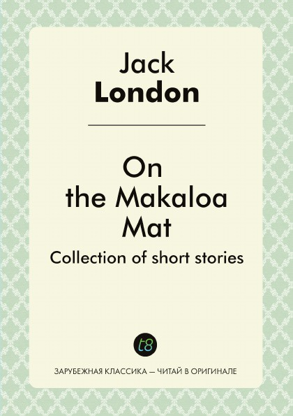Jack London On the Makaloa Mat. Collection of short stories jack london on the makaloa mat