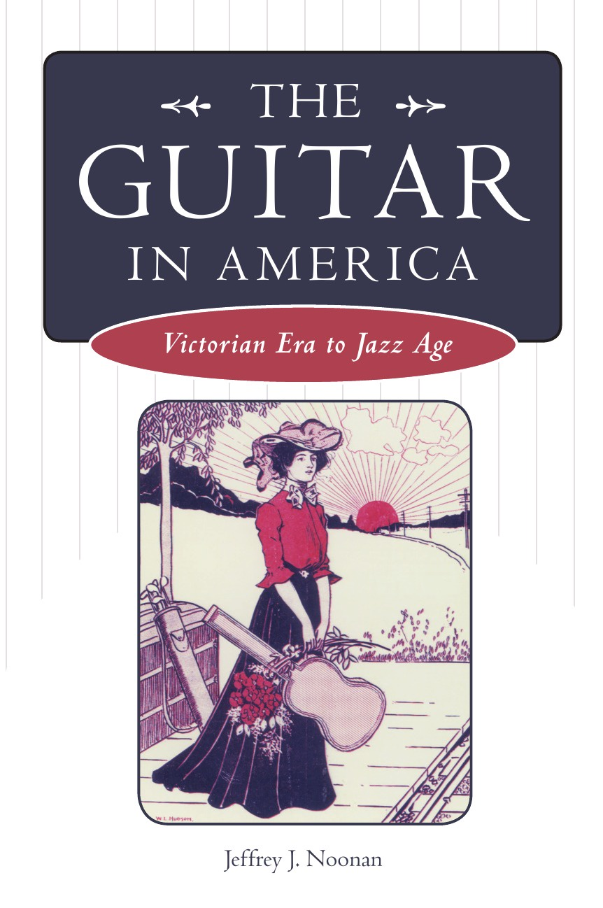 Jeffrey J. Noonan The Guitar in America. Victorian Era to Jazz Age pedal tuner chromatic guitar parts and accessories musical instrument free shipping include battery