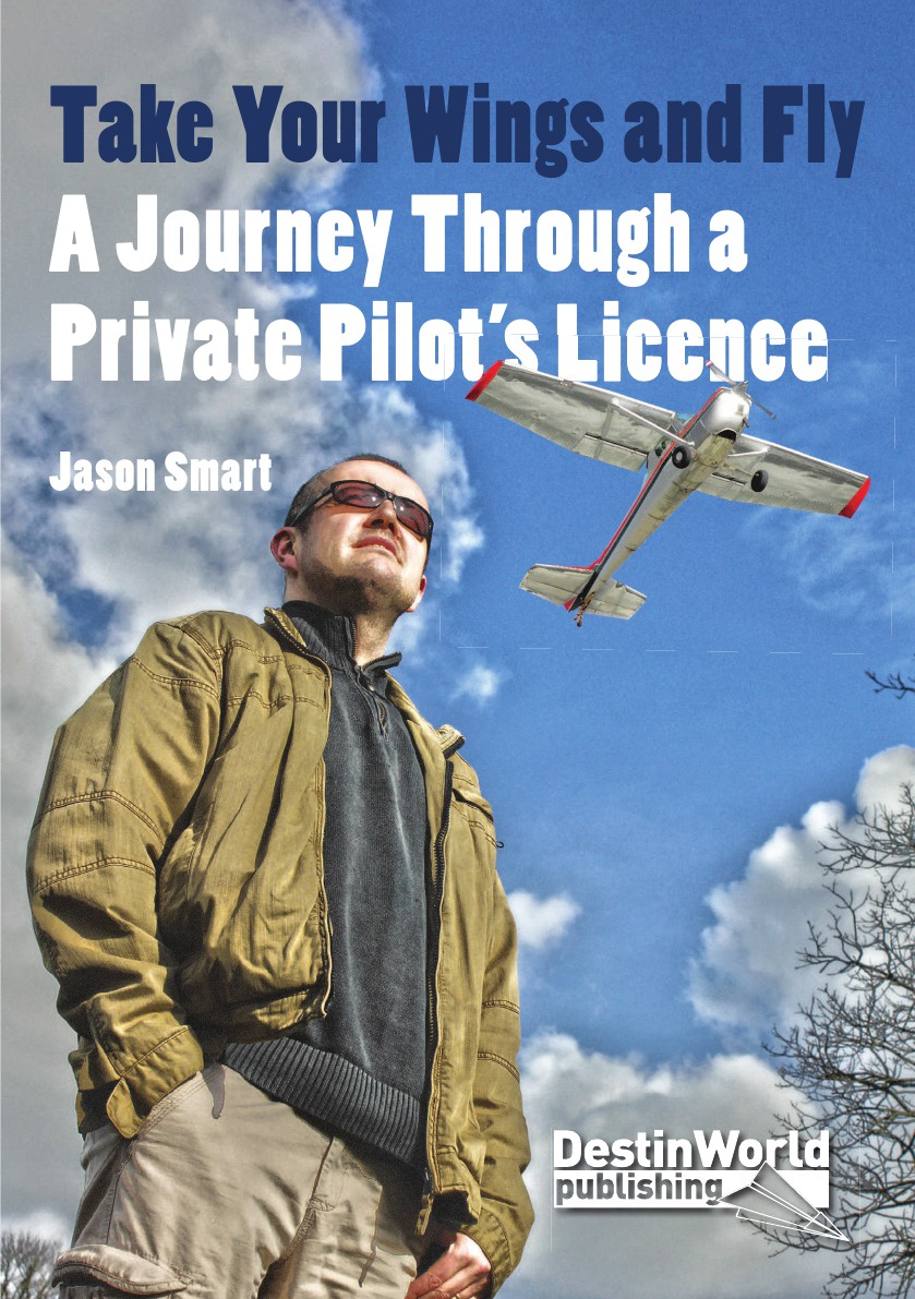 Jason Smart Take Your Wings and Fly - A Journey Through a Private Pilot's Licence a fly in the ointment a farce