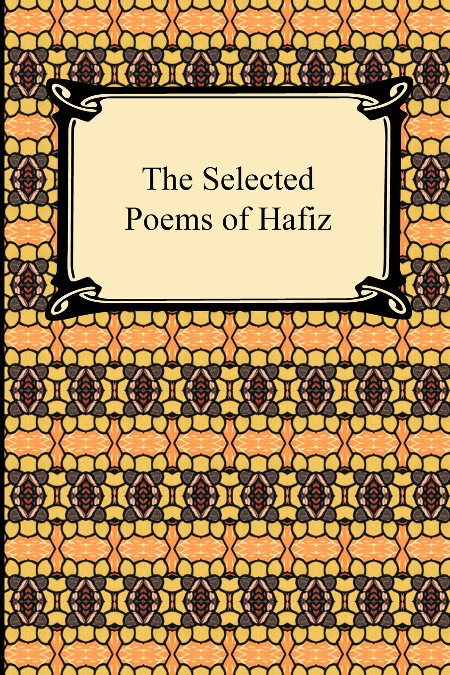 Hafiz, Gertrude Lowthian Bell The Selected Poems of Hafiz matthew e nordin musings of the northern poet poems of love and faith
