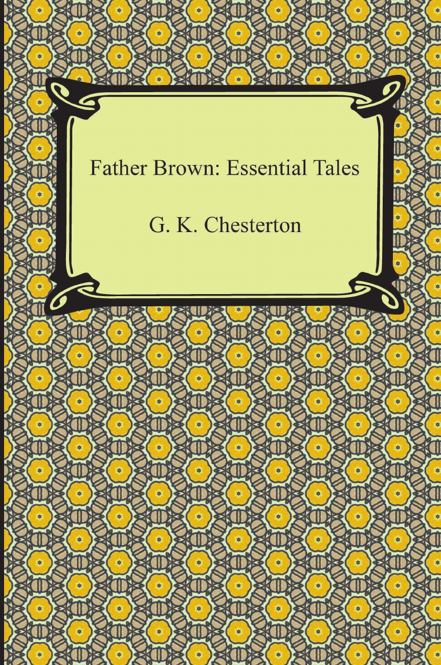 G. K. Chesterton Father Brown. Essential Tales g chesterton father brown stories