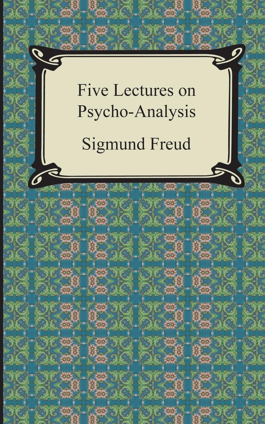Sigmund Freud, G. Stanley Hall Five Lectures on Psycho-Analysis наталья валерьевна косолапова legal psychology short course of lectures