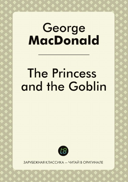 George MacDonald The Princess and The Goblin george macdonald the princess and the goblin