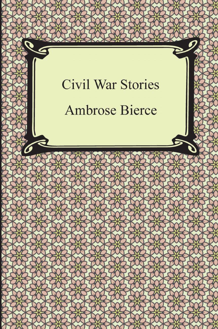 Ambrose Bierce Civil War Stories jd mcpherson jd mcpherson let the good times roll