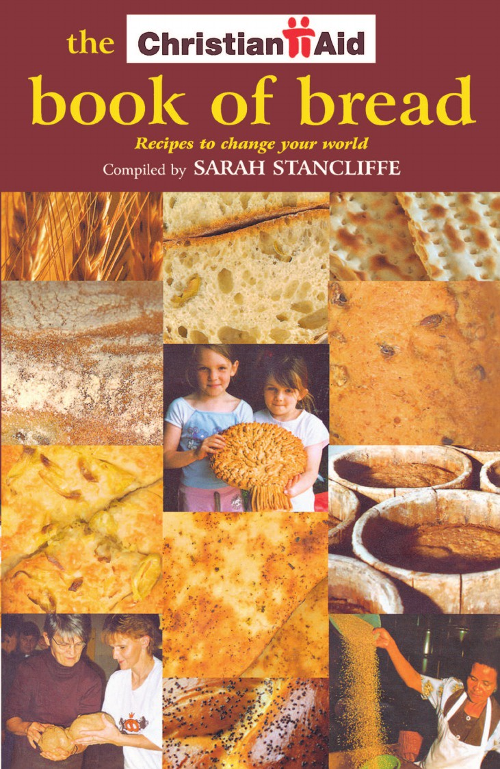 Dave Walker, Sarah Stancliffe The Christian Aid Book of Bread. Recipes to Change the World book of bread recipes to make at home