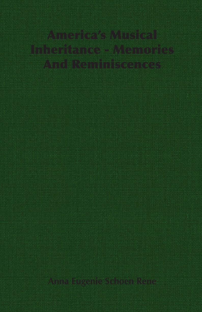Anna Eugenie Schoen Rene America's Musical Inheritance - Memories And Reminiscences anna aleksandrovna vyrubova memories of the russian court