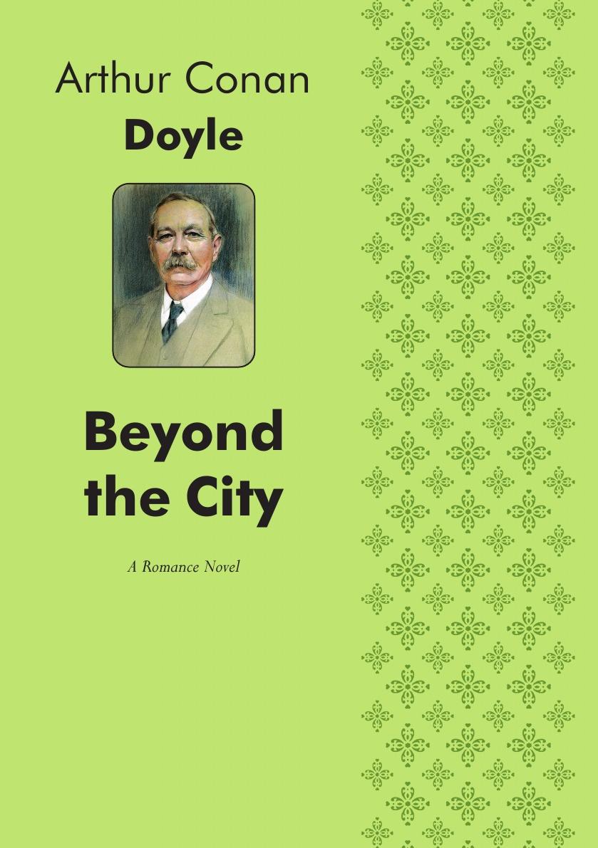 Doyle Arthur Conan Beyond the City. A Romance Novel batman beyond vol 2 city of yesterday