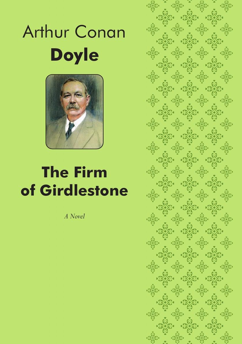 Doyle Arthur Conan The Firm of Girdlestone. A Novel doyle arthur conan rodney stone a novel