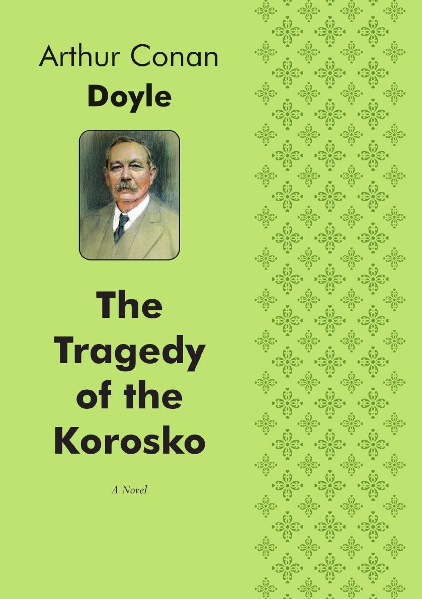 Doyle Arthur Conan The Tragedy of the Korosko. A Novel