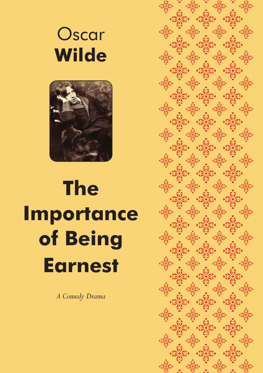 Oscar Wilde The Importance of Being Earnest. A Comedy drama wilde oscar the importance of being earnest