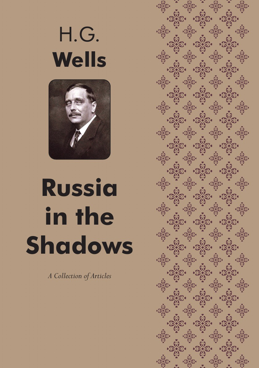 H. G. Wells Russia in the Shadows. Articles цена и фото