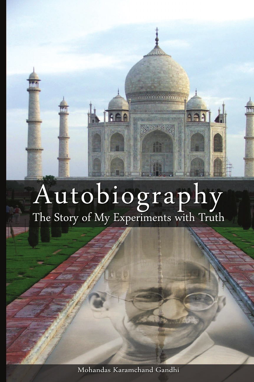 Mohandas Karamchand Gandhi, Mahatma Gandhi Autobiography. The Story of My Experiments with Truth mahatma gandhi speeches and writings of m k gandhi