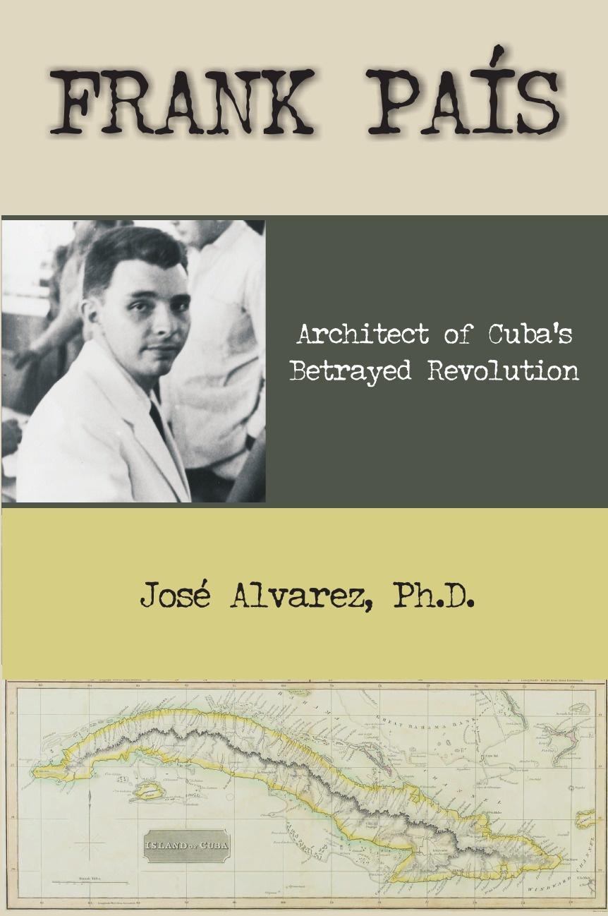 цена Jose Alvarez Frank Pais. Architect of Cuba's Betrayed Revolution в интернет-магазинах