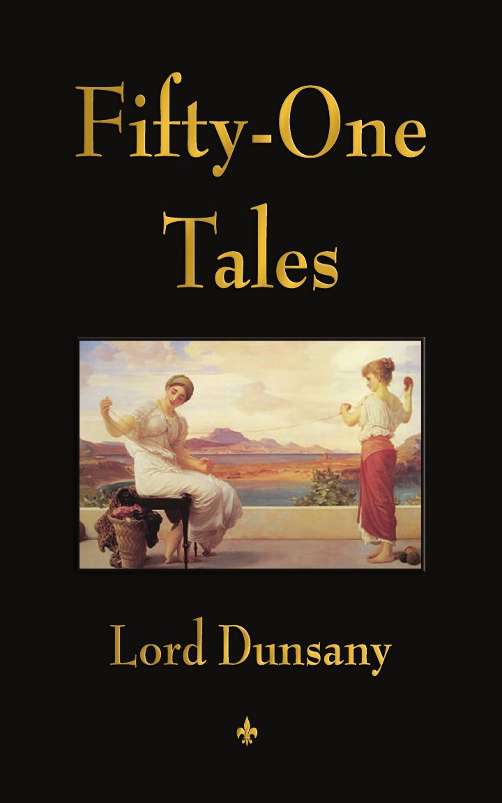 Lord Dunsany Fifty-One Tales the multiversity