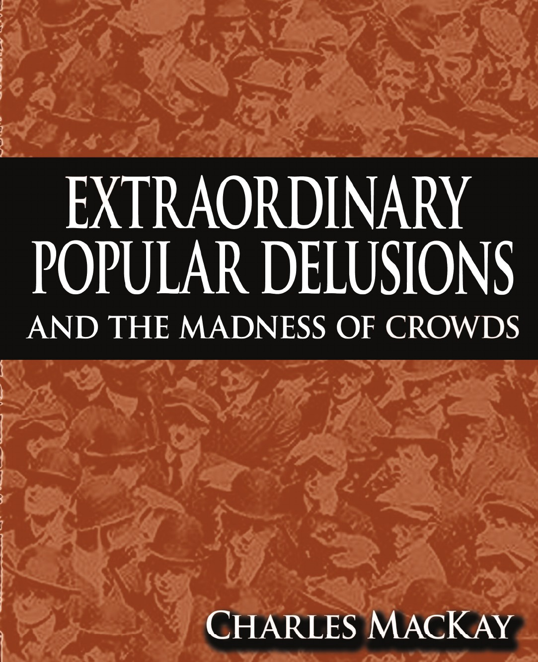 Charles MacKay Extraordinary Popular Delusions and the Madness of Crowds
