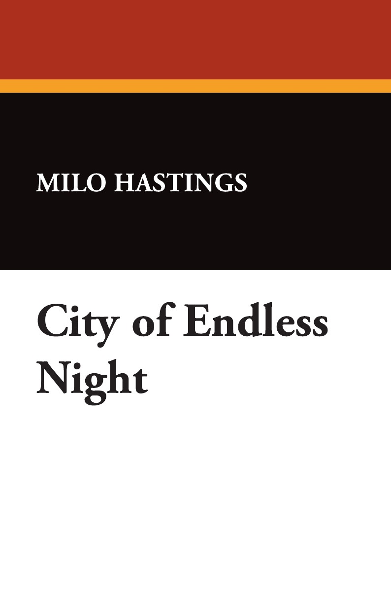 Milo Hastings City of Endless Night arthur hastings grant the american city volume 1