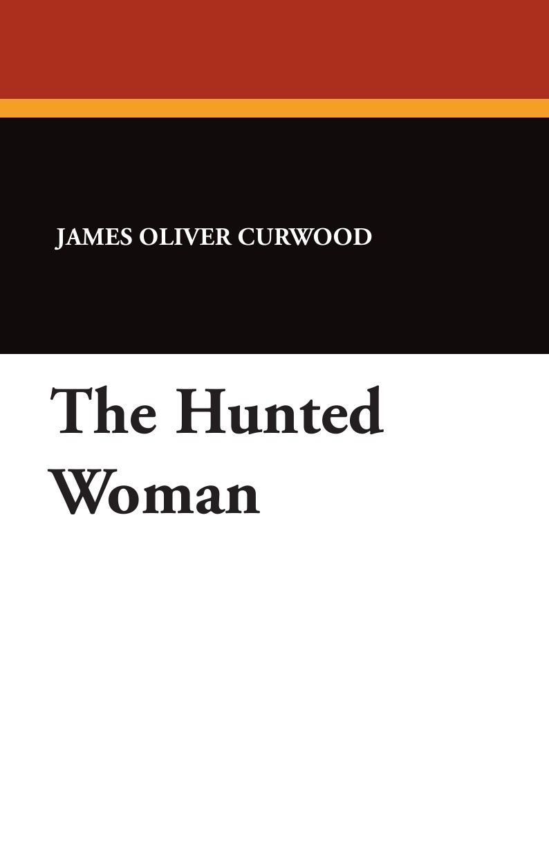James Oliver Curwood The Hunted Woman блейк пирс once hunted