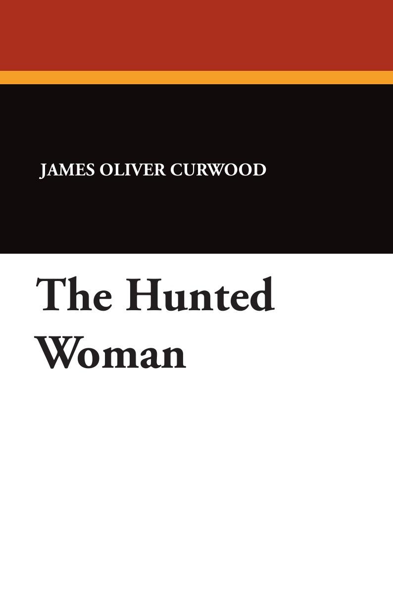 James Oliver Curwood The Hunted Woman james oliver curwood kazan