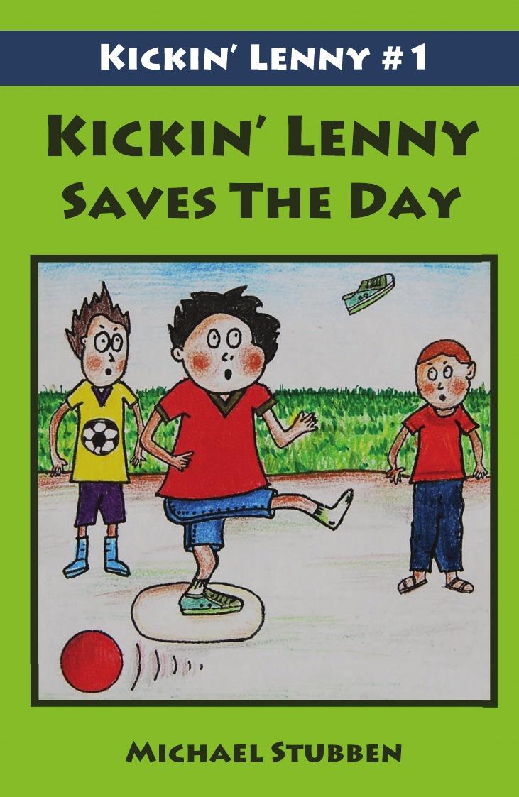 Michael Stubben Kickin' Lenny Saves The Day. Kickin' Lenny #1 michael stubben kickin lenny saves the day kickin lenny 1