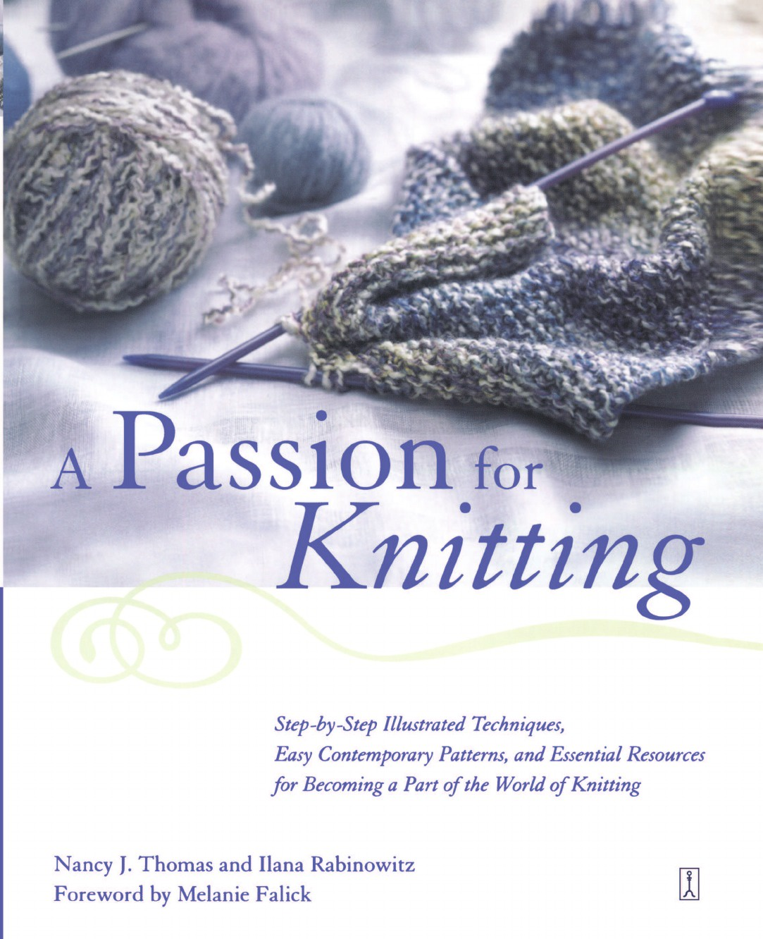 Nancy Thomas, Ilana Rabinowitz A Passion for Knitting. Step-By-Step Illustrated Techniques, Easy Contemporary Patterns, and Essential Resources for Becoming Part of the Worl
