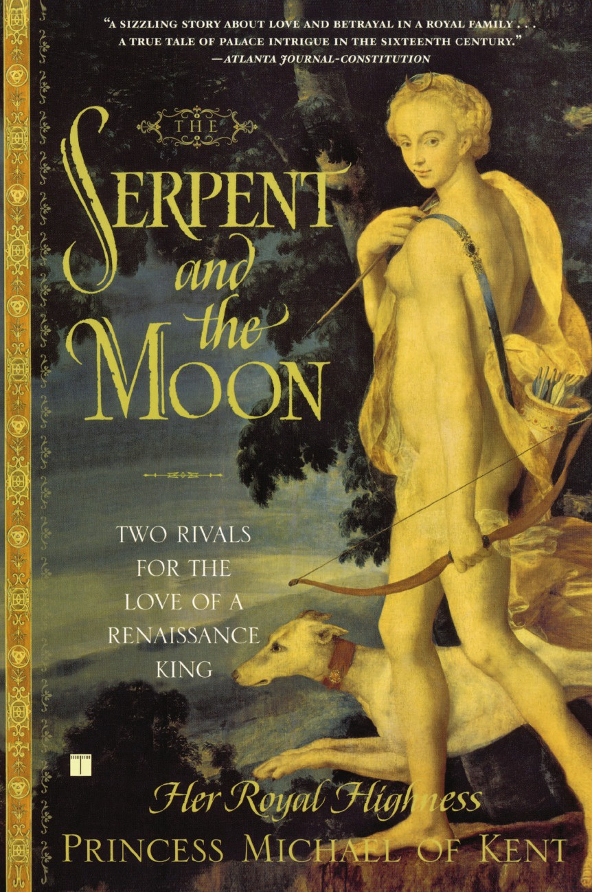 Her Royal High Princess Michael of Kent, Michael Of Kent Princess, Princess Michael of Kent The Serpent and the Moon. Two Rivals for the Love of a Renaissance King a kent commanda king s ship