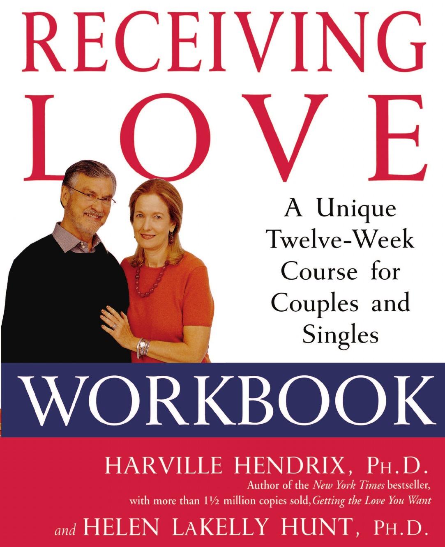 Harville Hendrix, Helen Hunt Receiving Love Workbook. A Unique Twelve-Week Course for Couples and Singles receiving love workbook