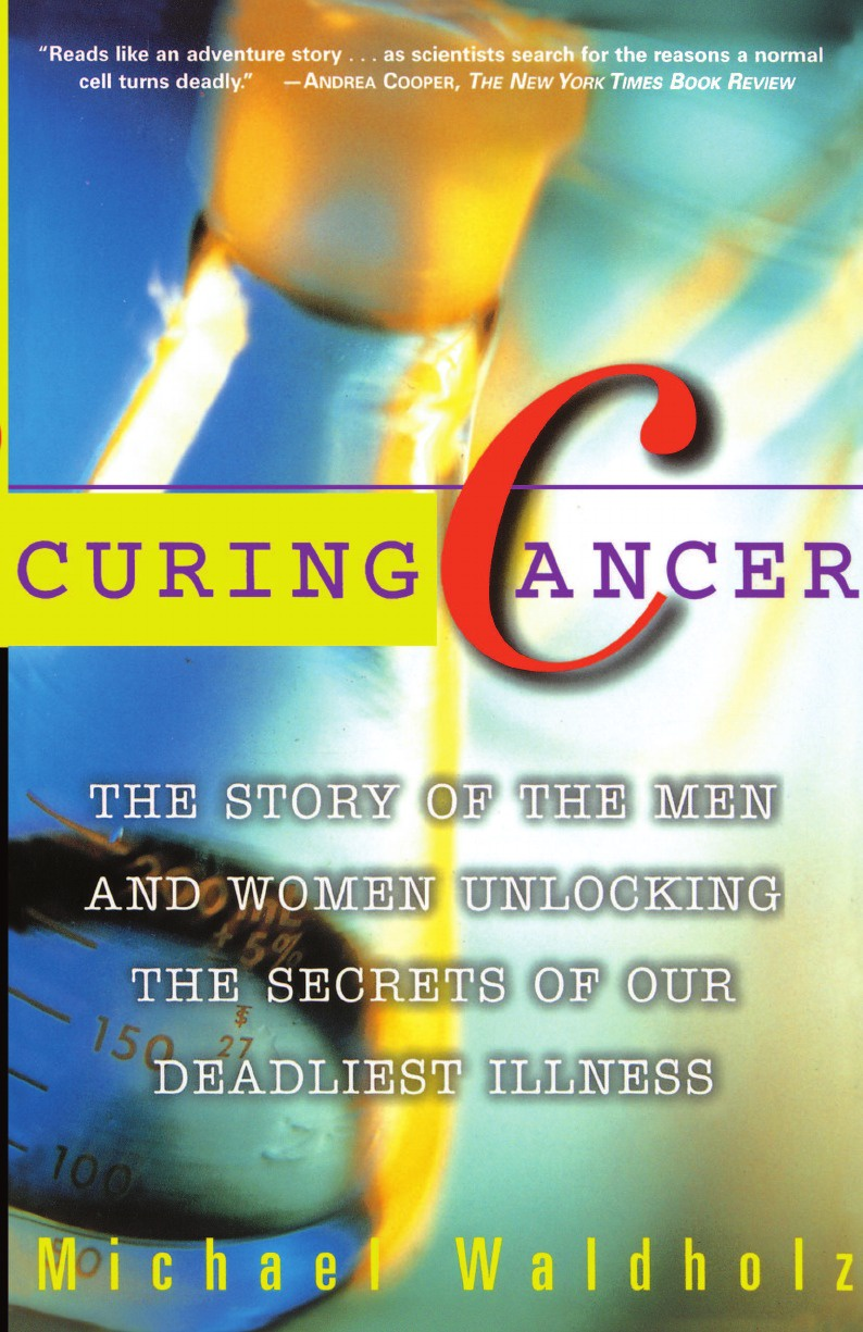 Michael Waldholz Curing Cancer. The Story of the Men and Women Unlocking the Secrets of Our Deadliest Illness janine allis the secrets of my success the story of boost juice juicy bits and all