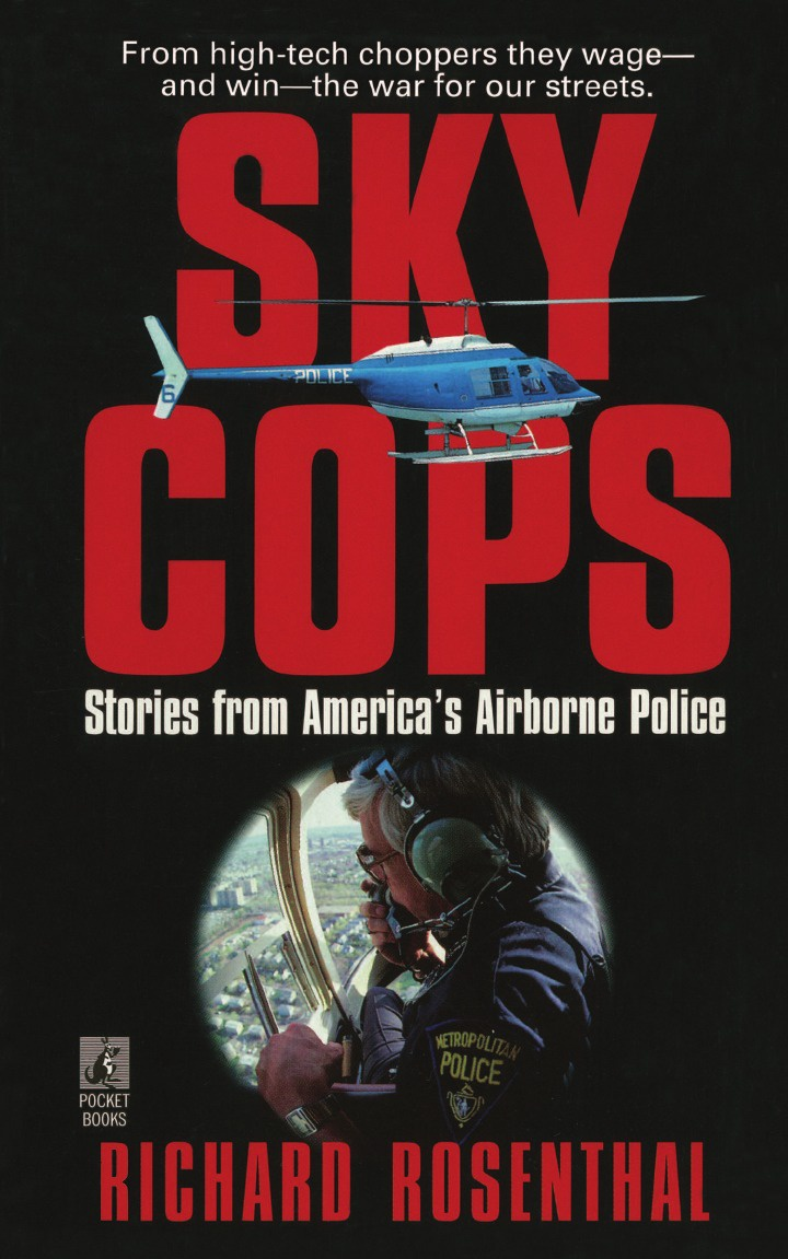 Richard Rosenthal Sky Cops. Stories from America's Airborne Police richard mousseau sky flyers