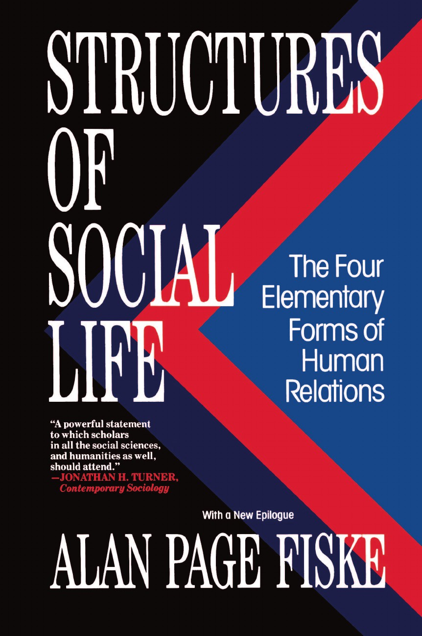 Alan Page Fiske Structures of Social Life. The Four Elementary Forms of Human Relations: Communal Sharing, Authority Ranking, Equality Matching, Market Pricing цены
