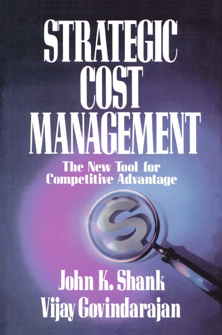Shank Govindarajan, John Shank, Vijay Govindarajan Strategic Cost Management. The New Tool for Competitive Advantage juan stegmann pablo strategic value management stock value creation and the management of the firm