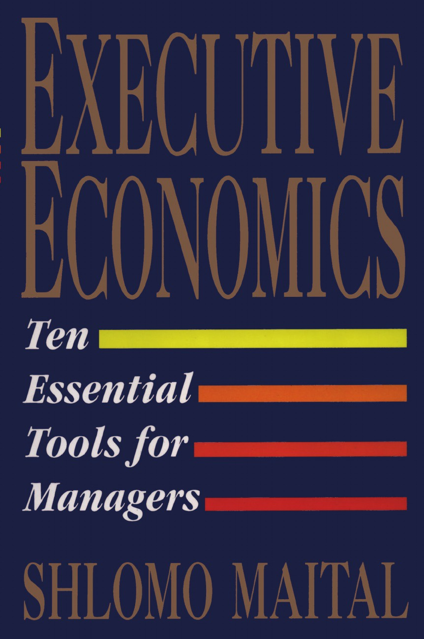 Shlomo Maital Executive Economics. Ten Tools for Business Decision Makers jerald pinto e economics for investment decision makers workbook micro macro and international economics