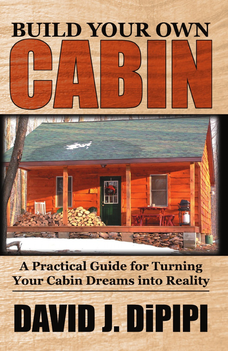 David J. Dipipi Build Your Own Cabin. A Practical Guide for Turning Your Cabin Dreams Into Reality harry friedman j no thanks i m just looking sales techniques for turning shoppers into buyers