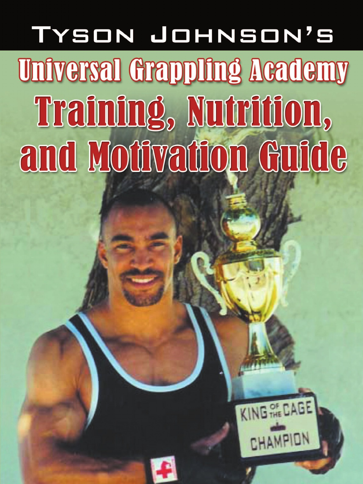 Tyson Johnson Tyson Johnson's Universal Grappling Academy. Training, Nutrition, and Motivation Guide joe ungemah misplaced talent a guide to better people decisions