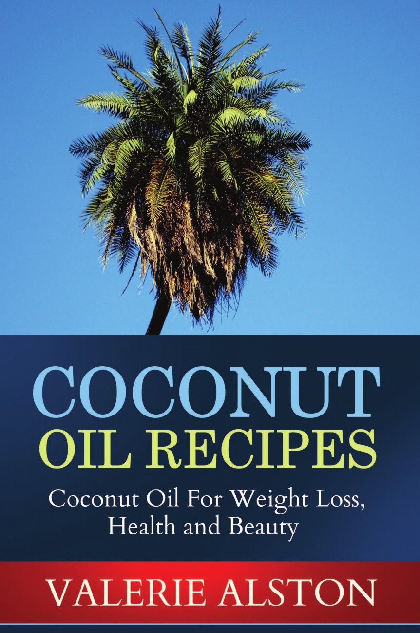 Alston Valerie, Valerie Alston Coconut Oil Recipes. Coconut Oil for Weight Loss, Health and Beauty the coconut miracle cookbook