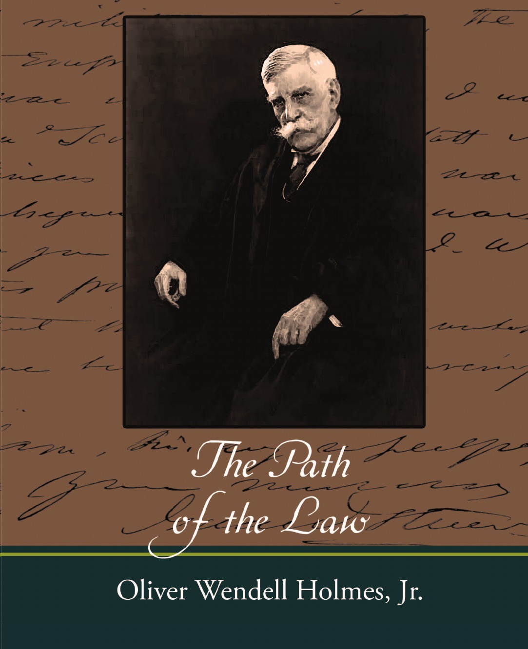 Oliver Wendell Jr. Holmes The Path of the Law