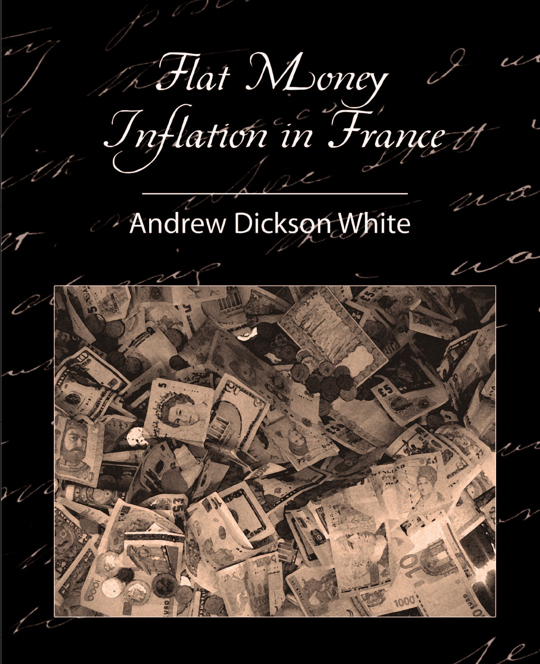 Andrew Dickson White, Dickson White Andrew Dickson White, Andrew Dickson White Flat Money Inflation in France mcdaniel george white our boys in france