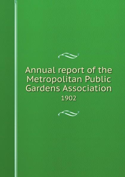 Metropolitan Public Gardens Association Annual report of the Metropolitan Public Gardens Association. 1902 origin metropolitan 345710
