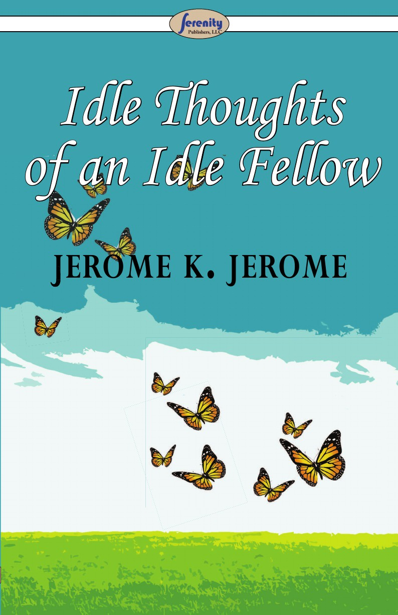 Jerome K. Jerome Idle Thoughts of an Idle Fellow jerome j idle thoughts of an idle fellow iii